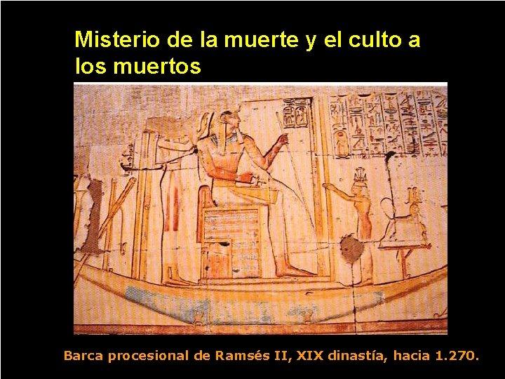 Misterio de la muerte y el culto a los muertos Barca procesional de Ramsés