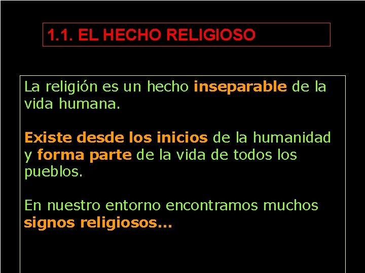 1. 1. EL HECHO RELIGIOSO La religión es un hecho inseparable de la vida