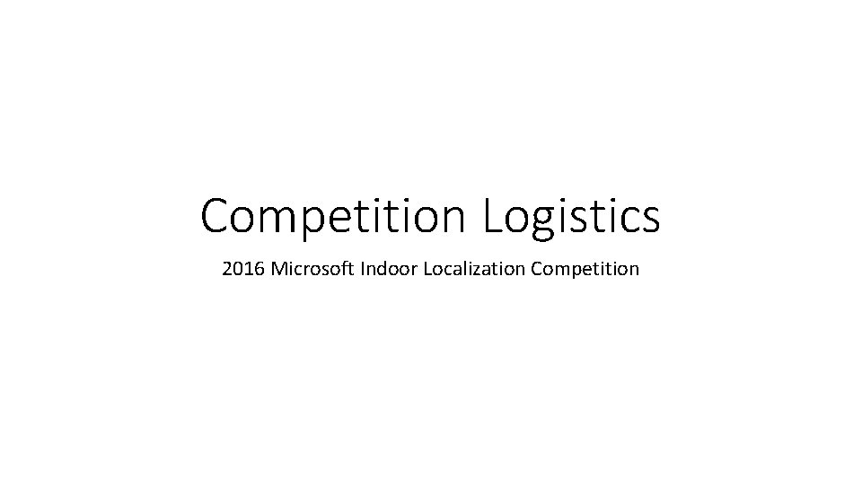 Competition Logistics 2016 Microsoft Indoor Localization Competition