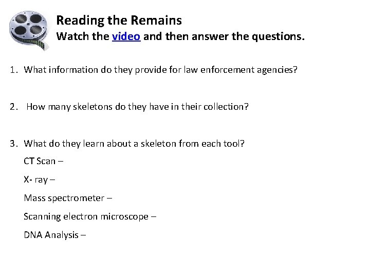 Reading the Remains Watch the video and then answer the questions. 1. What information