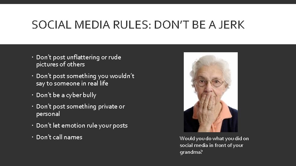 SOCIAL MEDIA RULES: DON'T BE A JERK Don't post unflattering or rude pictures of