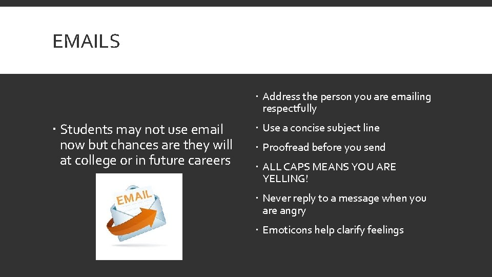 EMAILS Address the person you are emailing respectfully Students may not use email now