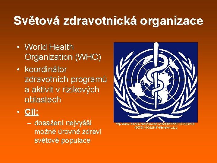Světová zdravotnická organizace • World Health Organization (WHO) • koordinátor zdravotních programů a aktivit