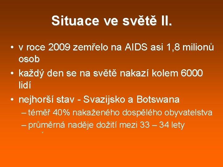 Situace ve světě II. • v roce 2009 zemřelo na AIDS asi 1, 8