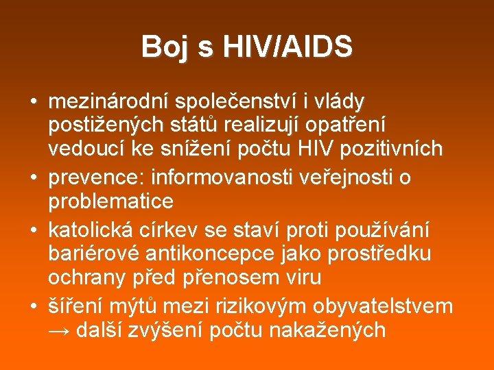 Boj s HIV/AIDS • mezinárodní společenství i vlády postižených států realizují opatření vedoucí ke