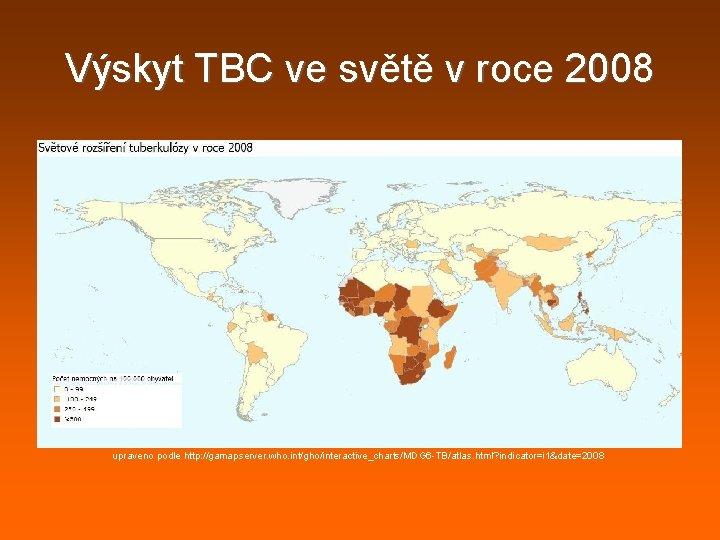 Výskyt TBC ve světě v roce 2008 upraveno podle http: //gamapserver. who. int/gho/interactive_charts/MDG 6