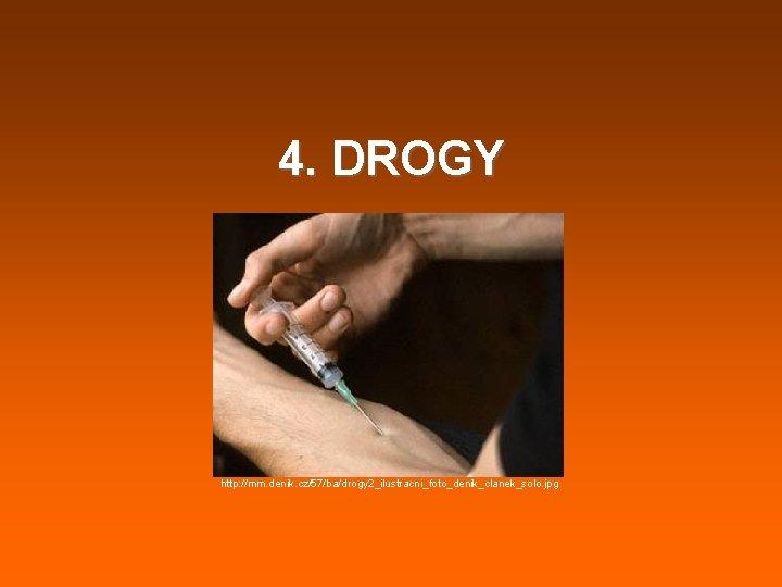 4. DROGY http: //mm. denik. cz/57/ba/drogy 2_ilustracni_foto_denik_clanek_solo. jpg