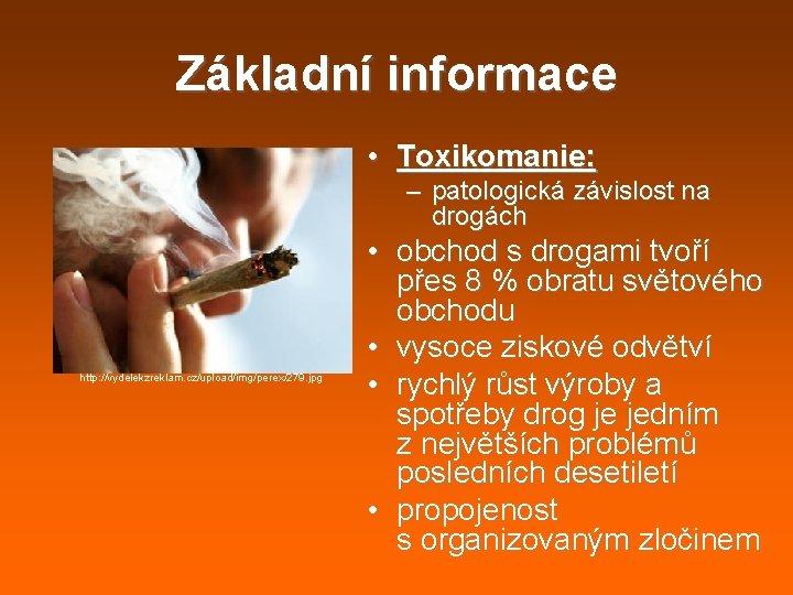 Základní informace • Toxikomanie: – patologická závislost na drogách http: //vydelekzreklam. cz/upload/img/perex/279. jpg •