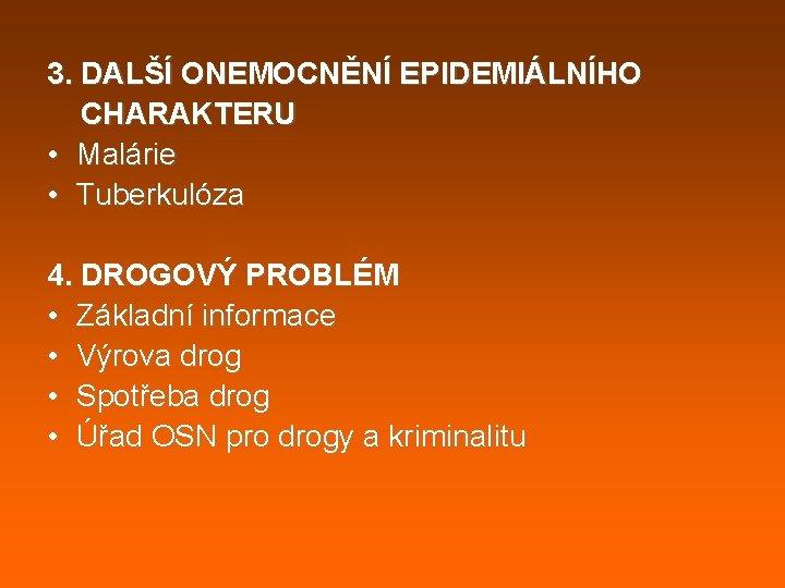 3. DALŠÍ ONEMOCNĚNÍ EPIDEMIÁLNÍHO CHARAKTERU • Malárie • Tuberkulóza 4. DROGOVÝ PROBLÉM • Základní