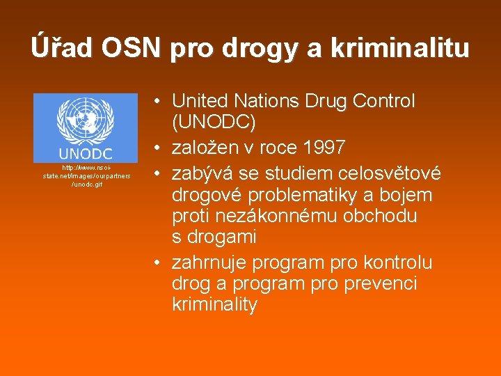 Úřad OSN pro drogy a kriminalitu http: //www. nsoistate. net/images/ourpartners /unodc. gif • United