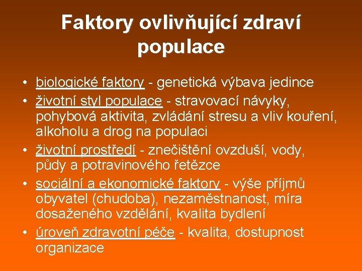 Faktory ovlivňující zdraví populace • biologické faktory - genetická výbava jedince • životní styl