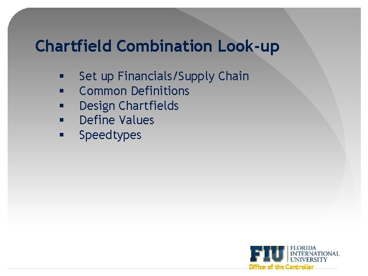 Chartfield Combination Look-up § § § Set up Financials/Supply Chain Common Definitions Design Chartfields