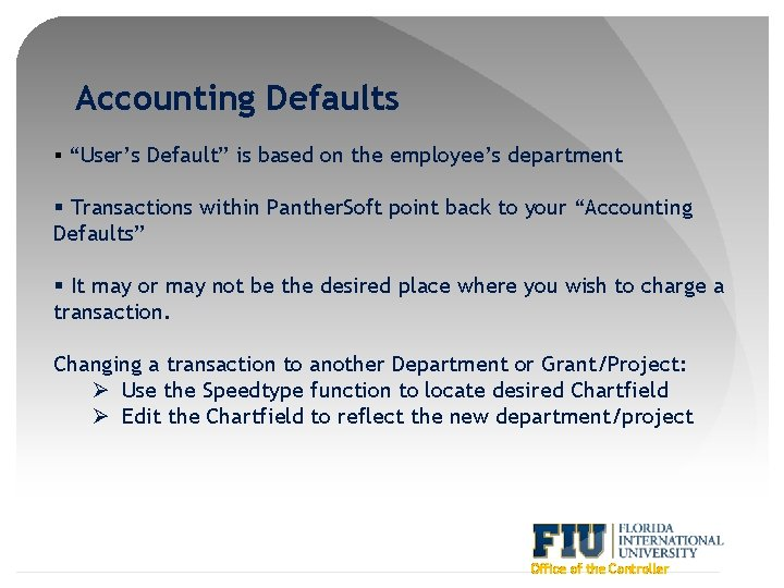 """Accounting Defaults § """"User's Default"""" is based on the employee's department § Transactions within"""