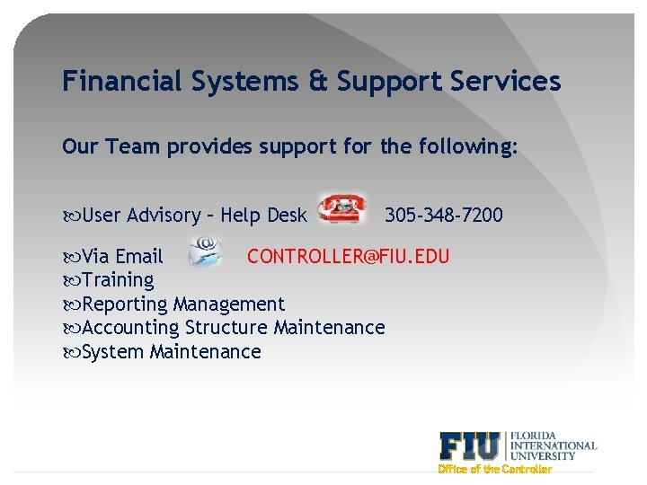 Financial Systems & Support Services Our Team provides support for the following: User Advisory