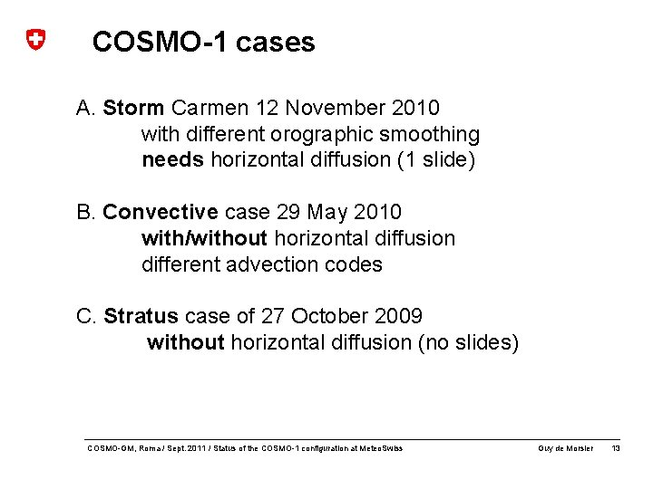 COSMO-1 cases A. Storm Carmen 12 November 2010 with different orographic smoothing needs horizontal