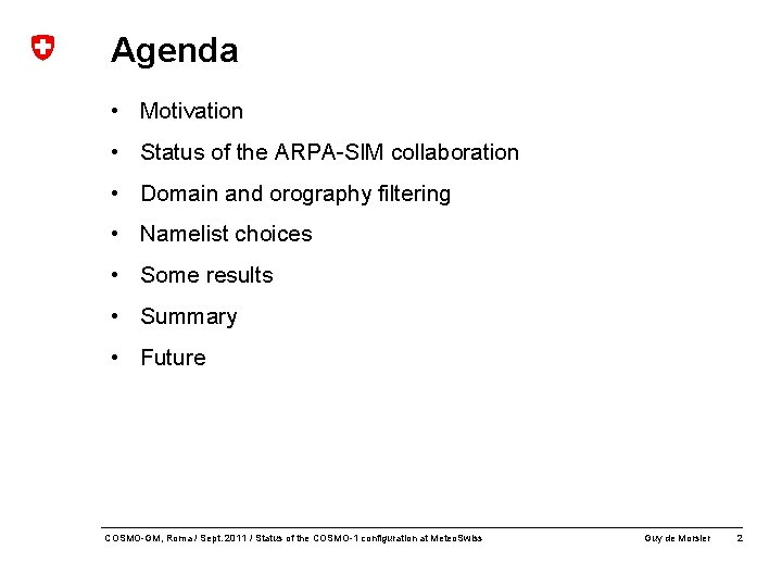 Agenda • Motivation • Status of the ARPA-SIM collaboration • Domain and orography filtering