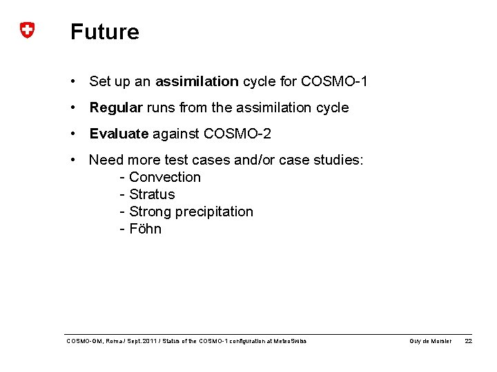 Future • Set up an assimilation cycle for COSMO-1 • Regular runs from the