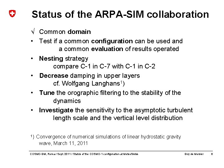 Status of the ARPA-SIM collaboration √ Common domain • Test if a common configuration