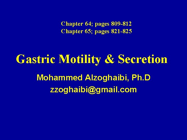 Chapter 64; pages 809 -812 Chapter 65; pages 821 -825 Gastric Motility & Secretion