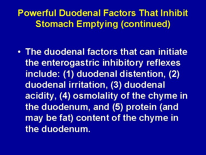 Powerful Duodenal Factors That Inhibit Stomach Emptying (continued) • The duodenal factors that can