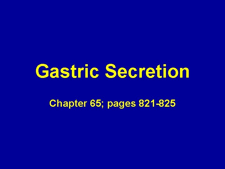 Gastric Secretion Chapter 65; pages 821 -825