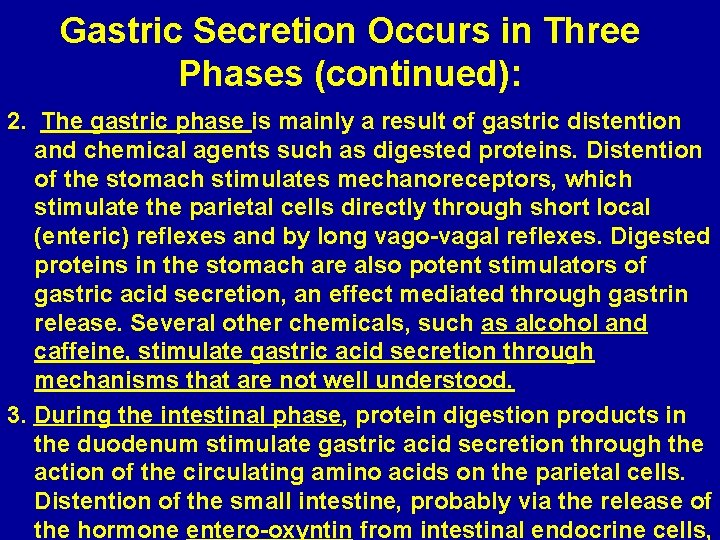 Gastric Secretion Occurs in Three Phases (continued): 2. The gastric phase is mainly a