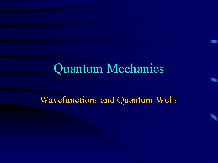 Quantum Mechanics Wavefunctions and Quantum Wells