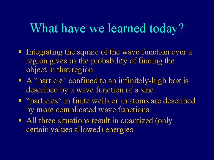 What have we learned today? § Integrating the square of the wave function over