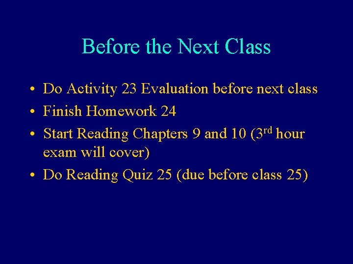 Before the Next Class • Do Activity 23 Evaluation before next class • Finish