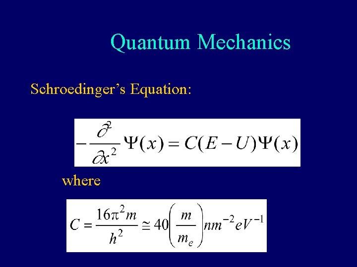 Quantum Mechanics Schroedinger's Equation: where