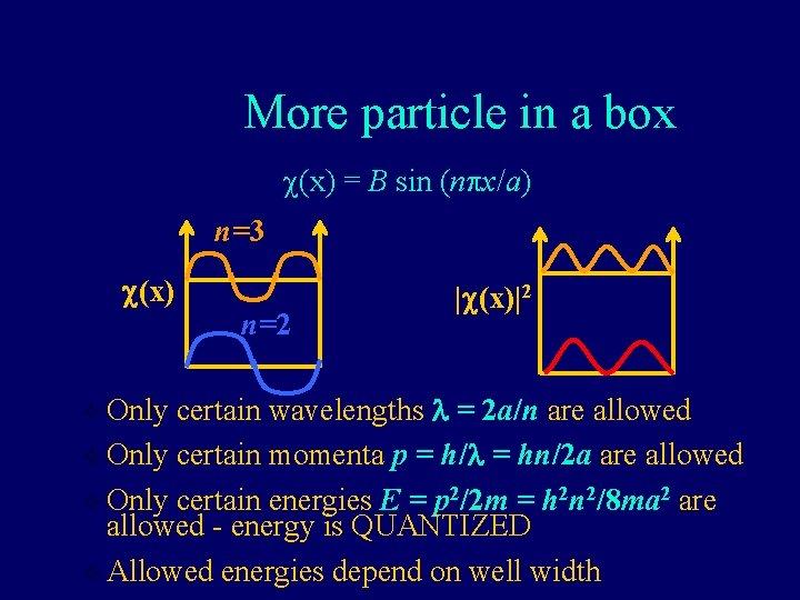 More particle in a box c(x) = B sin (npx/a) n=3 c(x) n=2  c(x) 2