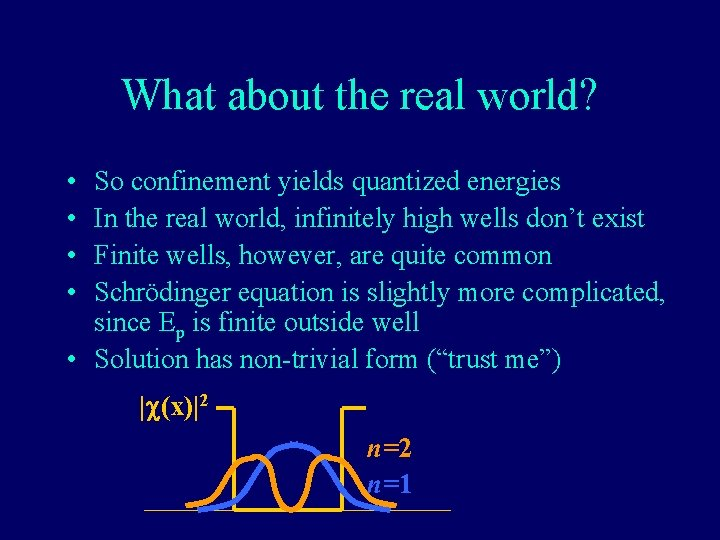 What about the real world? • • So confinement yields quantized energies In the