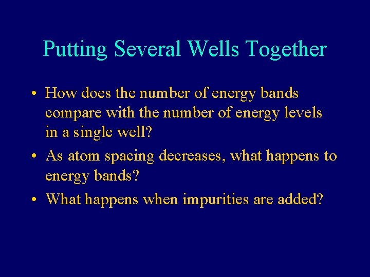 Putting Several Wells Together • How does the number of energy bands compare with