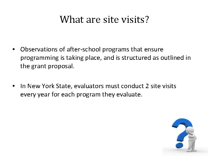 What are site visits? • Observations of after school programs that ensure programming is