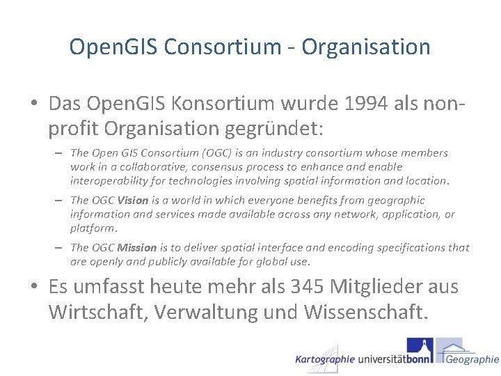 Open. GIS Consortium - Organisation • Das Open. GIS Konsortium wurde 1994 als nonprofit