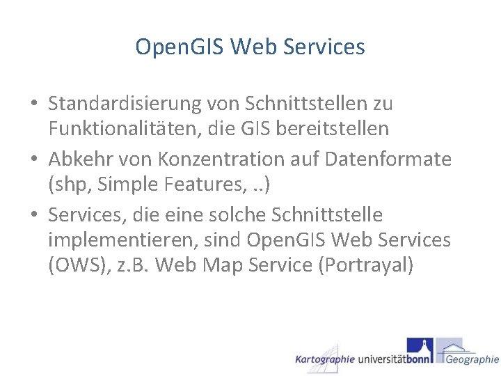 Open. GIS Web Services • Standardisierung von Schnittstellen zu Funktionalitäten, die GIS bereitstellen •