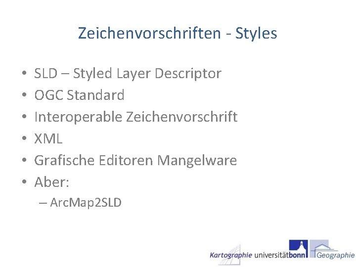 Zeichenvorschriften - Styles • • • SLD – Styled Layer Descriptor OGC Standard Interoperable