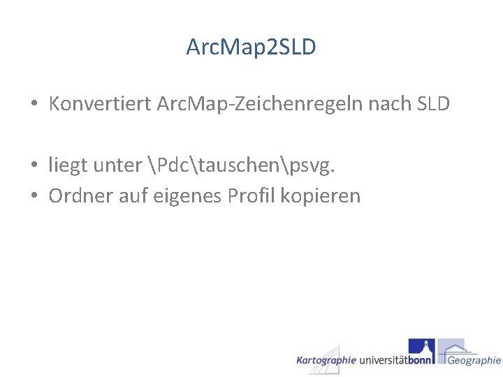 Arc. Map 2 SLD • Konvertiert Arc. Map-Zeichenregeln nach SLD • liegt unter Pdctauschenpsvg.