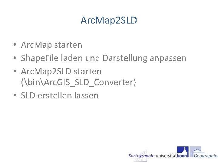 Arc. Map 2 SLD • Arc. Map starten • Shape. File laden und Darstellung
