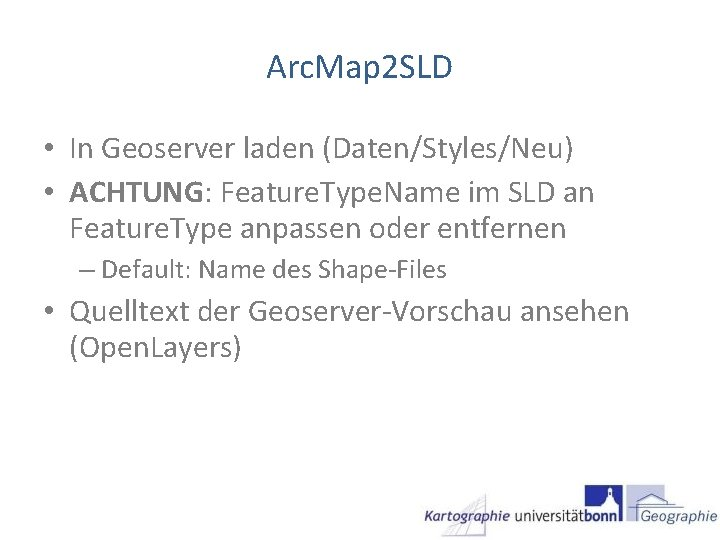 Arc. Map 2 SLD • In Geoserver laden (Daten/Styles/Neu) • ACHTUNG: Feature. Type. Name