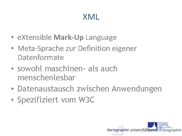 XML • e. Xtensible Mark-Up Language • Meta-Sprache zur Definition eigener Datenformate • sowohl
