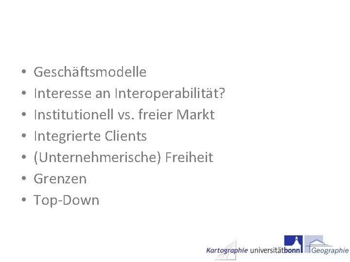 • • Geschäftsmodelle Interesse an Interoperabilität? Institutionell vs. freier Markt Integrierte Clients (Unternehmerische)
