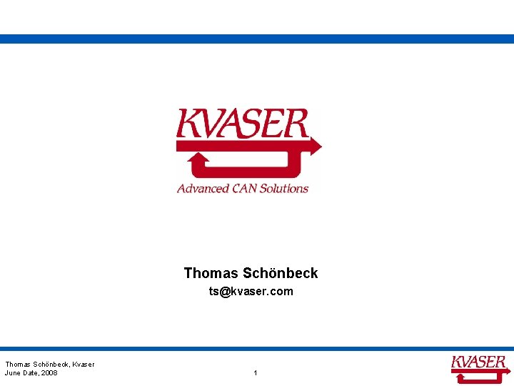 Thomas Schönbeck ts@kvaser. com Thomas Schönbeck, Kvaser June Date, 2008 1 1