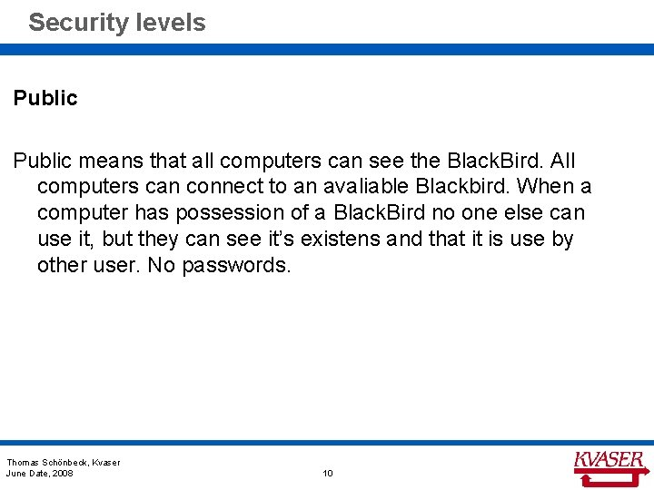 Security levels Public means that all computers can see the Black. Bird. All computers