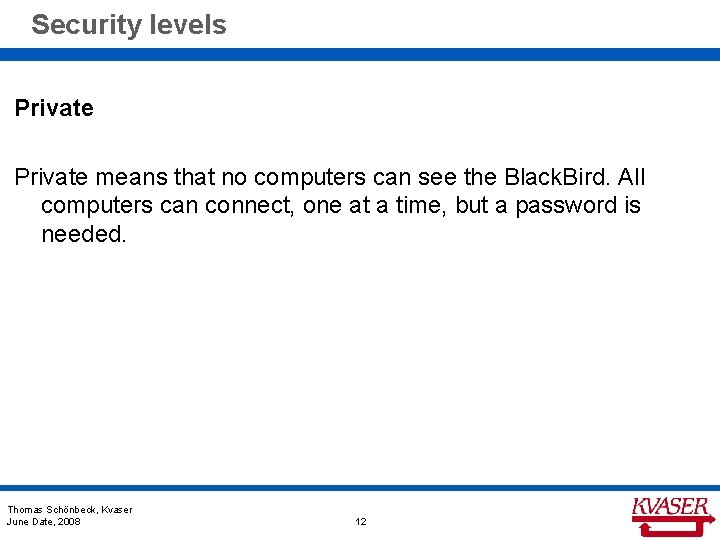 Security levels Private means that no computers can see the Black. Bird. All computers