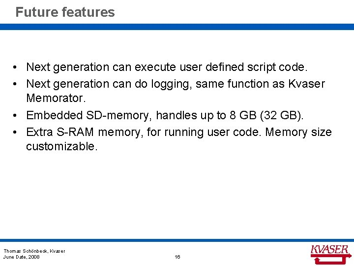 Future features • Next generation can execute user defined script code. • Next generation