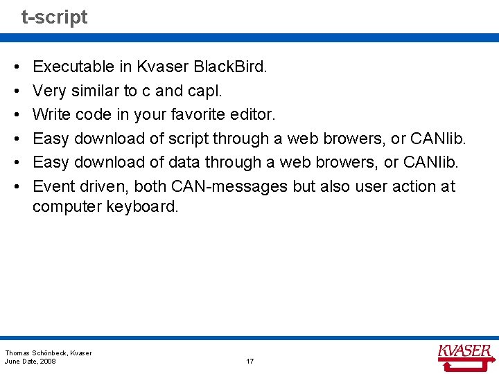 t-script • • • Executable in Kvaser Black. Bird. Very similar to c and