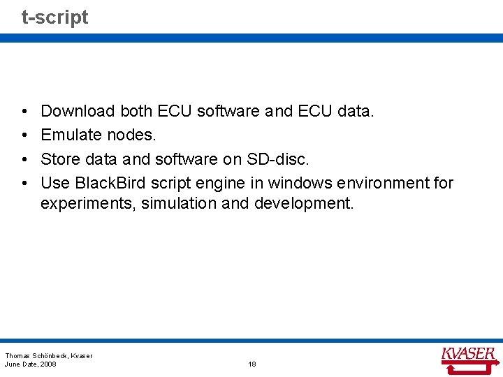 t-script • • Download both ECU software and ECU data. Emulate nodes. Store data