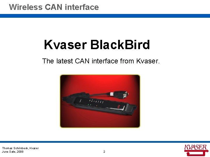 Wireless CAN interface Kvaser Black. Bird The latest CAN interface from Kvaser. Thomas Schönbeck,
