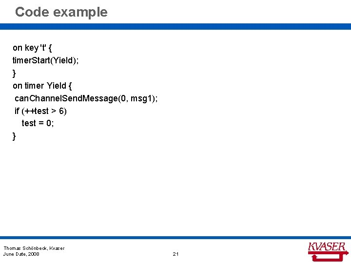 Code example on key 't' { timer. Start(Yield); } on timer Yield { can.
